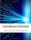 Informationism: The Bible of Information Society in Twenty First Century