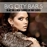Big City Bar 5 - 38 Jazz Soul & Bossa Flavoured Late Night Classics