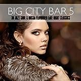 Big City Bar 5 - 38 Jazz Soul & Bossa Flavoured Late Night Classics