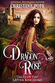 Dragon Rose (Tales of the Latter Kingdoms Book 2)
