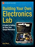 Building Your Own Electronics Lab: A Guide to Setting Up Your Own Gadget Workshop