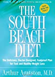 The South Beach Diet: The Delicious, Doctor-designed, Foolproof Plan for Fast and Healthy Weight Loss (1579546463) by Agatston, Arthur S.
