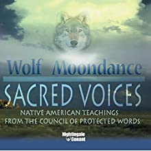 Sacred Voices: Native American Teachings from the Council of Protected Words  by Wolf Moondance Narrated by Wolf Moondance