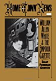 Home Town News: William Allen White and the Emporia Gazette (0195055896) by Griffith, Sally Foreman