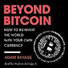 Beyond Bitcoin: How to Reinvent the World with Your Own Currency Hörbuch von Adam Savage Gesprochen von: Stephen Paul Aulridge Jr