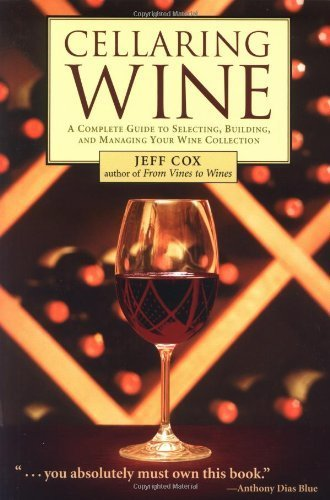 Cellaring Wine: A Complete Guide to Selecting, Building, and Managing Your Wine Collection [Paperback]