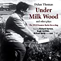 Under Milk Wood and Other Plays (       UNABRIDGED) by Dylan Thomas Narrated by Richard Bebb, Richard Burton, Dylan Thomas, Hugh Griffith