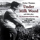 Under Milk Wood and Other Plays Radio/TV von Dylan Thomas Gesprochen von: Dylan Thomas, Richard Bebb, Richard Burton, Hugh Griffith