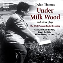 Under Milk Wood and Other Plays (       UNABRIDGED) by Dylan Thomas Narrated by Dylan Thomas, Richard Bebb, Richard Burton, Hugh Griffith