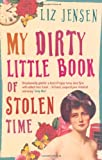 img - for My Dirty Little Book of Stolen Time by Liz Jensen (4-Jun-2007) Paperback book / textbook / text book