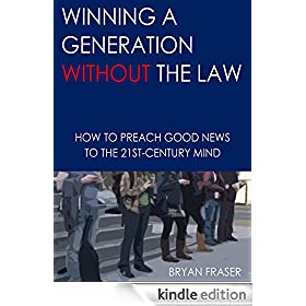 Winning a Generation Without the Law: How to Preach Good News to the 21st-Century Mind