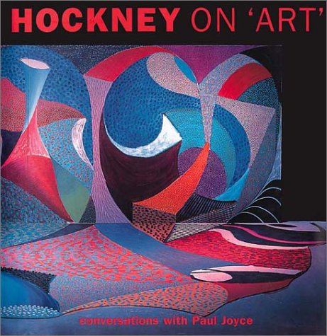 Hockney on Art : Conversations With Paul Joyce, DAVID HOCKNEY, PAUL JOYCE