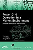 img - for Power Grid Operation in a Market Environment: Economic Efficiency and Risk Mitigation (IEEE Press Series on Power Engineering) book / textbook / text book