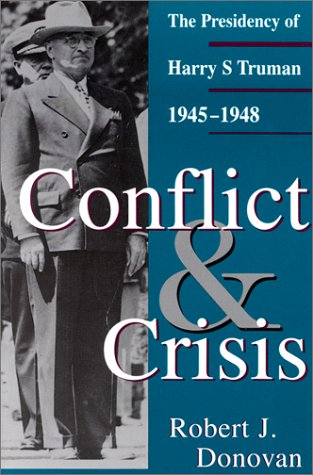 Conflict and Crisis: The Presidency of Harry S. Truman, 1945-1948 (GIVE 'EM HELL HARRY)