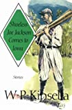 W P Kinsella Shoeless Joe Jackson Comes to Iowa: Stories