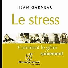Le stress | Livre audio Auteur(s) : Jean Garneau Narrateur(s) : Arnaud Riou