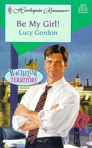 Be My Girl! (Bachelor Territory) (Harlequin Romance, 3529), Gordon