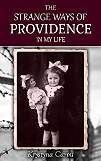 The Strange Ways Of Providence In My Life: An Amazing Holocaust Survivor Rescue Story by Krystyna Carmi ebook deal