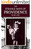 The Strange Ways of Providence In My Life: An Amazing Holocaust Survivor Rescue Story (World War 2 Memoirs)