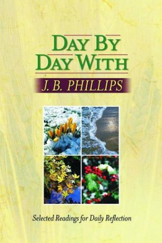 Day by Day With J. B. Phillips: Selected Readings for Daily Reflection, Denis Duncan