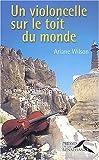 echange, troc Ariane Wilson - Un violoncelle sur le toit du monde