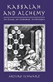 Kabbalah and Alchemy: An Essay on Common Archetypes (0765761580) by Schwarz, Arturo
