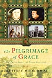 The Pilgrimage of Grace: The Rebellion That Shook Henry VIII's Throne (0297643932) by Moorhouse, Geoffrey