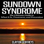 Sundown Syndrome: The Ultimate Guide to What It Is, Treatment, and Prevention | Clayton Geoffreys