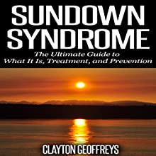 Sundown Syndrome: The Ultimate Guide to What It Is, Treatment, and Prevention (       UNABRIDGED) by Clayton Geoffreys Narrated by Craig Sweat