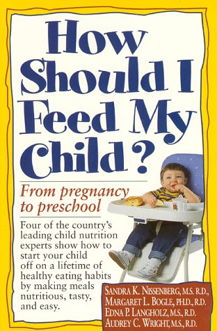 How Should I Feed My Child? : From Pregnancy Through Preschool