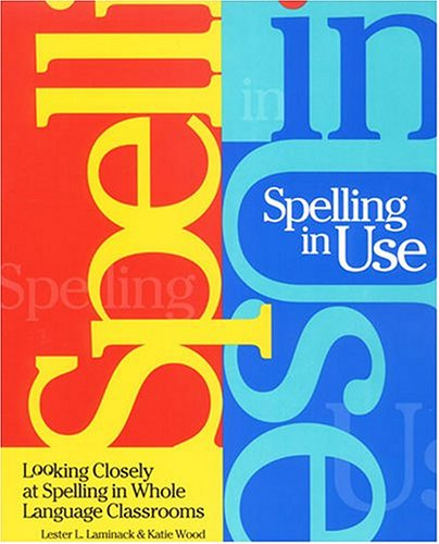 Spelling in Use: Looking Closely at Spelling in Whole...