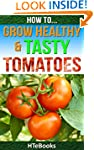 How To Grow Healthy & Tasty Tomatoes...