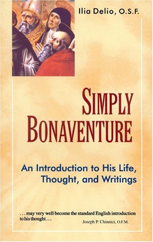 Simply Bonaventure: An Introduction to His Life Thought...