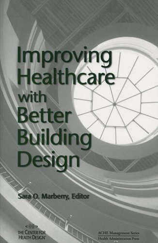 Improving Healthcare with Better Building Design (ACHE...