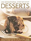 img - for 200 Sensational Step-by-Step Desserts: Mouthwatering Recipes For Delectable Dishes Shown In More Than 750 Glorious Photographs book / textbook / text book