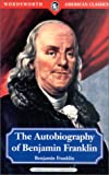 The Autobiography of Benjamin Franklin (Wordsworth American Classics) (1853265640) by Benjamin Franklin