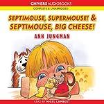 Septimouse, Supermouse! & Septimouse, Big Cheese! | Ann Jungman