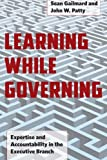 Learning While Governing: Expertise and Accountability in the Executive Branch (Chicago Studies in American Politics)