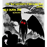 "OLD INJUN JOE (The ""Old"" Adventures of Hailey and Jared Series 3) ~ Bon Rose"