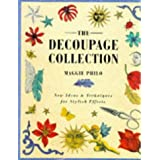 The Decoupage Collection: New Ideas and Techniques for Stylish Effectsby Maggie Philo