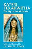 img - for Kateri Tekakwitha: The Lily of the Mohawks (Saints and Holy People) book / textbook / text book