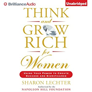 Think and Grow Rich for Women: Using Your Power to Create Success and Significance | [Sharon Lechter]