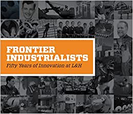 Frontier Industrialists: Fifty Years Of Innovation At L&H