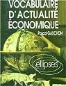 Vocabulaire d'actualité économique: Acteurs, espaces et enjeux économiques contemporains