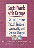 img - for Social Work with Groups: Social Justice Through Personal, Community, and Societal Change book / textbook / text book