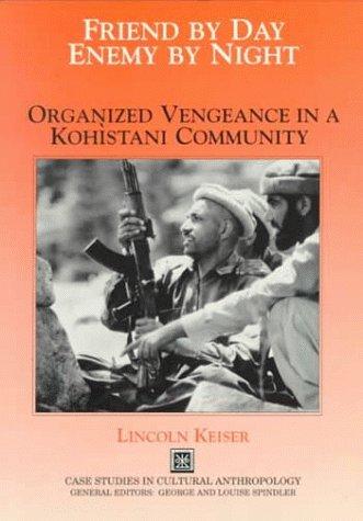 Friend by Day, Enemy by Night: Organized Vengeance in a Kohistani Community (Case Studies in Cultural Anthropology)