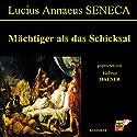 Mächtiger als das Schicksal Hörbuch von Lucius Annaeus Seneca Gesprochen von: Helmut Hafner