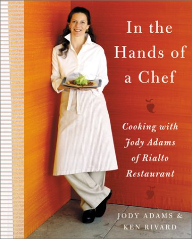 In the Hands of A Chef: Cooking with Jody Adams of Rialto Restaurant by Jody Adams, Ken Rivard