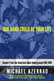 Image of Our Band Could Be Your Life: Scenes from the American Indie Underground, 1981-1991