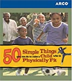 img - for 50 Simple Things You Can Do to Raise a Child Who Is Physically Fit book / textbook / text book